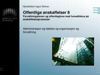 Offentlige anskaffelser 8 Forvaltningsloven og offentleglova med hovedfokus p  anskaffelsesprosesser