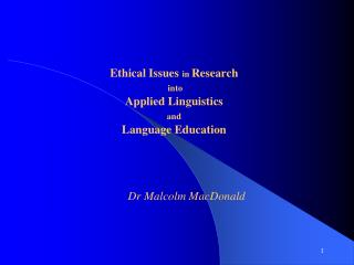 Ethical Issues in Research  into   Applied Linguistics  and  Language Education