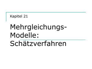Kapitel 21  Mehrgleichungs-Modelle: Sch tzverfahren