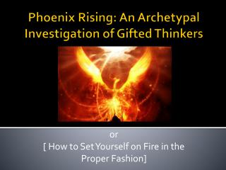 Phoenix Rising: An Archetypal Investigation of Gifted Thinkers