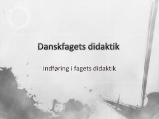 Danskfagets didaktik