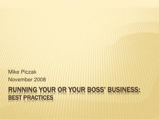 RUNNING YOUR OR YOUR BOSS  BUSINESS: Best practices