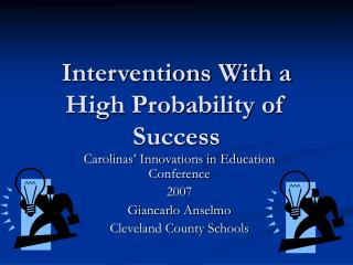 Interventions With a High Probability of Success