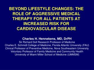 BEYOND LIFESTYLE CHANGES: THE ROLE OF AGGRESSIVE MEDICAL THERAPY FOR ALL PATIENTS AT INCREASED RISK FOR CARDIOVASCULAR D