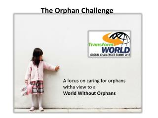 A focus on caring for orphans  witha view to a  World Without Orphans