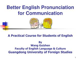 Better English Pronunciation  for Communication    A Practical Course for Students of English  By Wang Guizhen Faculty o