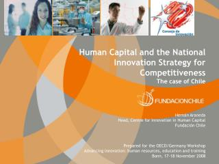 Human Capital and the National Innovation Strategy for Competitiveness The case of Chile     Hern n Araneda Head, Centre