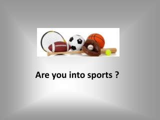 Are you into sports ?