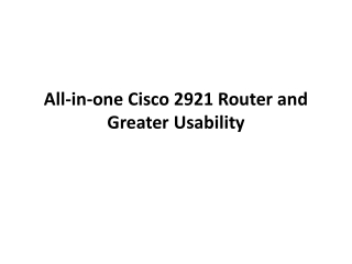Cisco 2921 Router and Greater Usability