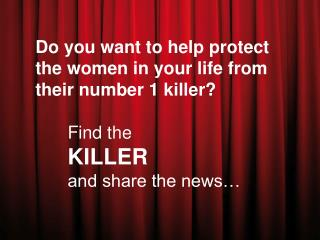 Do you want to help protect the women in your life from their number 1 killer