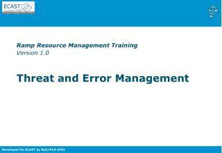 Ramp Resource Management Training Version 1.0   Threat and Error Management