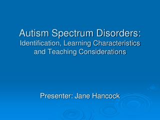 Autism Spectrum Disorders: Identification, Learning Characteristics  and Teaching Considerations