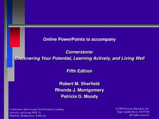 Online PowerPoints to accompany  Cornerstone: Discovering Your Potential, Learning Actively, and Living Well  Fifth Edit