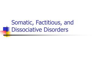 Somatic, Factitious, and Dissociative Disorders