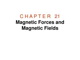 C H A P T E R   21 Magnetic Forces and Magnetic Fields
