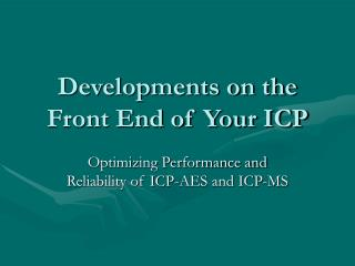 Developments on the Front End of Your ICP