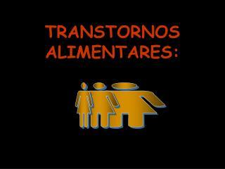 TRANSTORNOS  ALIMENTARES: