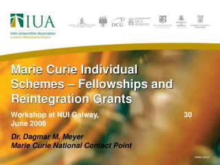 Marie Curie Individual Schemes   Fellowships and Reintegration Grants Workshop at NUI Galway,