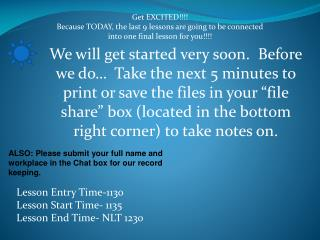 We will get started very soon.  Before we do   Take the next 5 minutes to print or save the files in your  file share  b
