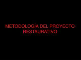 METODOLOG A DEL PROYECTO RESTAURATIVO