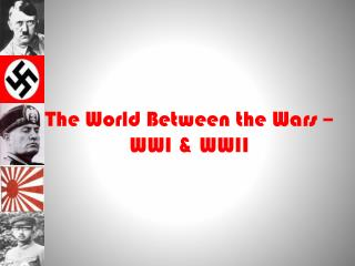 The World Between the Wars   WWI  WWII