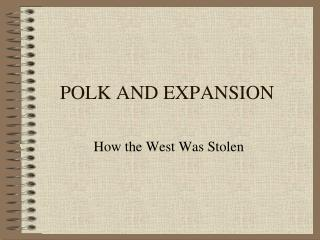 POLK AND EXPANSION