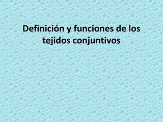 Definici n y funciones de los tejidos conjuntivos
