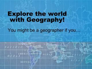 Explore the world with Geography