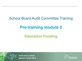 School Board Audit Committee Training  Pre-training module 2  Education Funding
