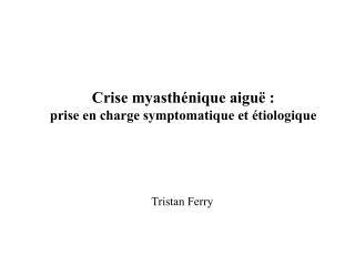 Crise myasth nique aigu  : prise en charge symptomatique et  tiologique
