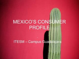 MEXICO S CONSUMER PROFILE