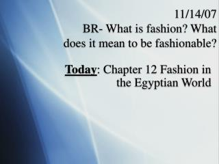 Today: Chapter 12 Fashion in the Egyptian World