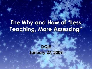 The Why and How of  Less Teaching, More Assessing