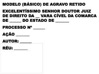 MODELO B SICO DE AGRAVO RETIDO EXCELENT SSIMO SENHOR DOUTOR JUIZ DE DIREITO DA __ VARA C VEL DA COMARCA DE ______ DO EST