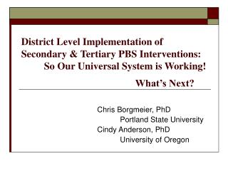 District Level Implementation of Secondary  Tertiary PBS Interventions:  So Our Universal System is Working      What s