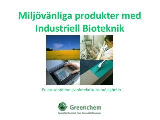 Milj v nliga produkter med Industriell Bioteknik