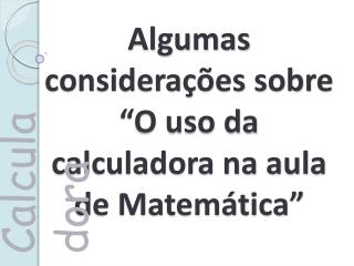 Algumas considera  es sobre  O uso da calculadora na aula de Matem tica