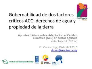 Gobernabilidad de dos factores cr ticos ACC: derechos de agua y propiedad de la tierra