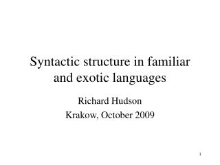 Syntactic structure in familiar and exotic languages
