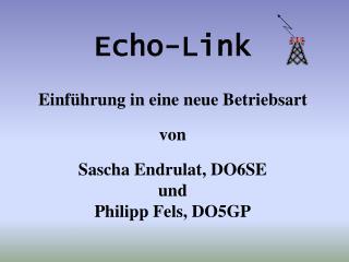 Echo-Link   Einf hrung in eine neue Betriebsart   von  Sascha Endrulat, DO6SE  und Philipp Fels, DO5GP