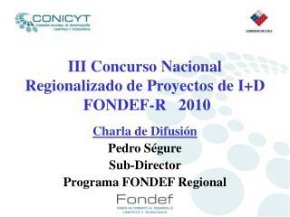III Concurso Nacional Regionalizado de Proyectos de ID  FONDEF-R   2010