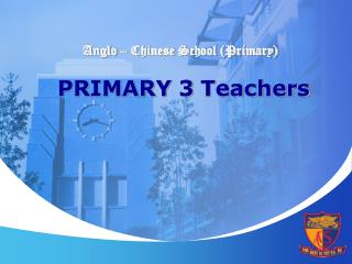 Anglo   Chinese School Primary    PRIMARY 3 Teachers