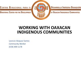 WORKING WITH OAXACAN INDIGENOUS COMMUNITIES    Leoncio V squez Santos Community Worker 559 499-1178