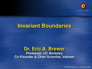 Invariant Boundaries    Dr. Eric A. Brewer Professor, UC Berkeley Co-Founder  Chief Scientist, Inktomi