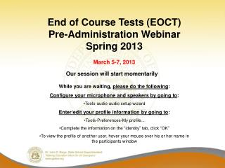 End of Course Tests EOCT Pre-Administration Webinar  Spring 2013  March 5-7, 2013