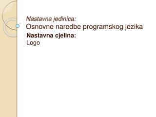 Nastavna jedinica: Osnovne naredbe programskog jezika
