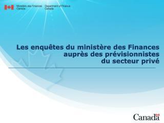 Les enqu tes du minist re des Finances aupr s des pr visionnistes  du secteur priv