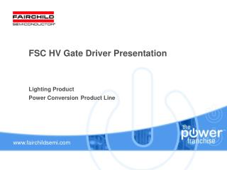 FSC HV Gate Driver Presentation    Lighting Product  Power Conversion Product Line