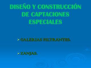 DISE O Y CONSTRUCCI N  DE CAPTACIONES ESPECIALES