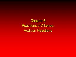Chapter 6 Reactions of Alkenes: Addition Reactions